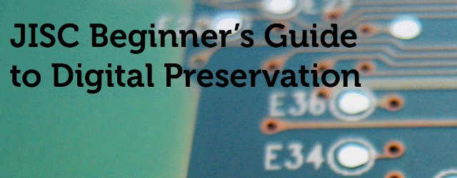 JISC Beginner's Guide to Digital Preservation